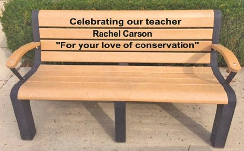 "Bench in honor of Rachel Carson ""for your love of conservation"""